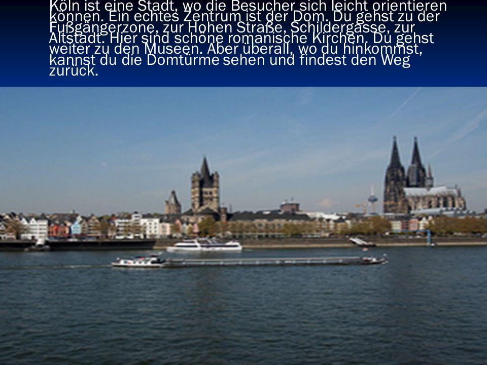 Köln ist eine Stadt, wo die Besucher sich leicht orientieren können