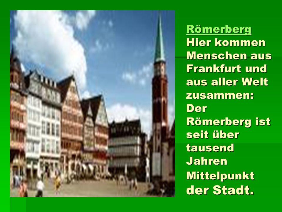 Römerberg Hier kommen Menschen aus Frankfurt und aus aller Welt zusammen: Der Römerberg ist seit über tausend Jahren Mittelpunkt der Stadt.