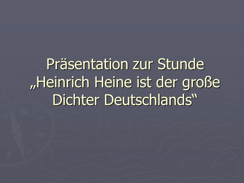 """Präsentation zur Stunde """"Heinrich Heine ist der große Dichter Deutschlands"""
