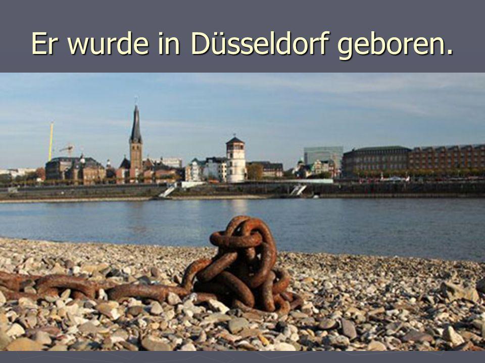 Er wurde in Düsseldorf geboren.