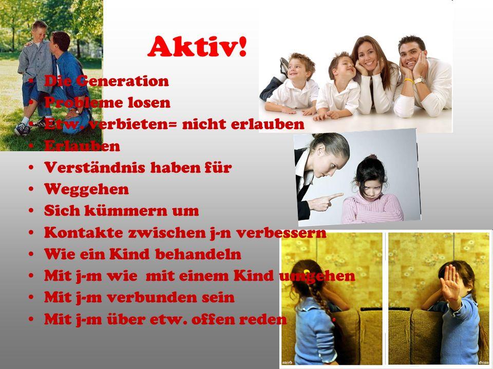Aktiv! Die Generation Probleme losen Etw. verbieten= nicht erlauben