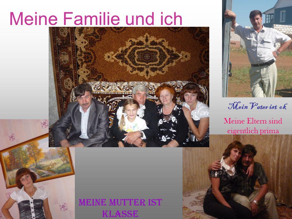 Meine Familie und ich Meine Mutter ist klasse Mein Vater ist ok