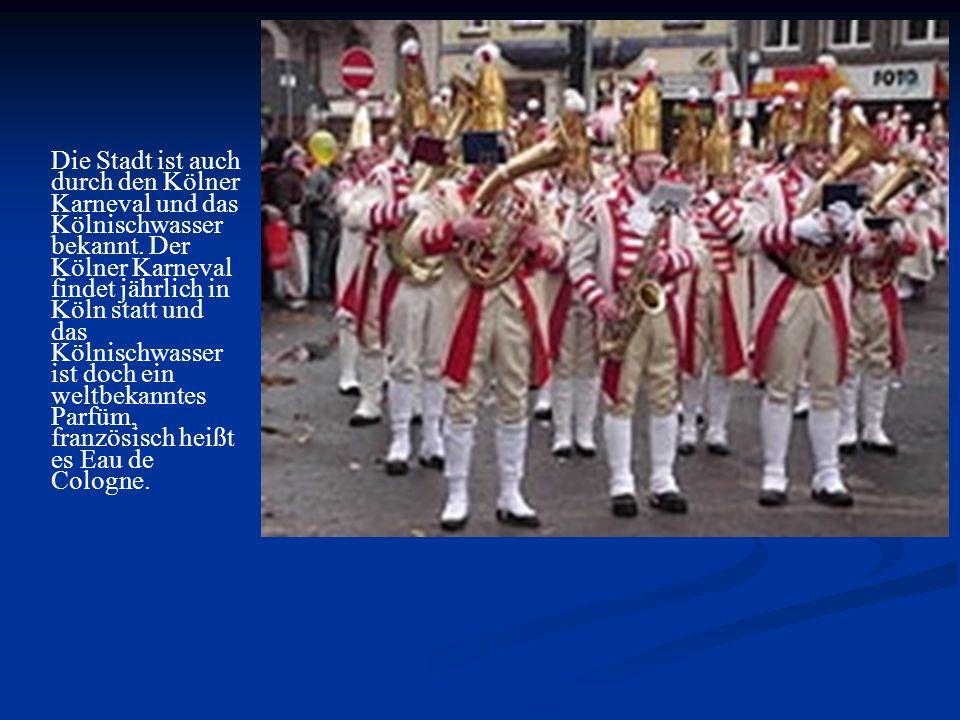 Die Stadt ist auch durch den Kölner Karneval und das Kölnischwasser bekannt.
