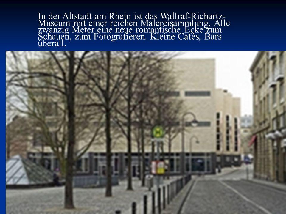 In der Altstadt am Rhein ist das Wallraf-Richartz-Museum mit einer reichen Malereisammlung.