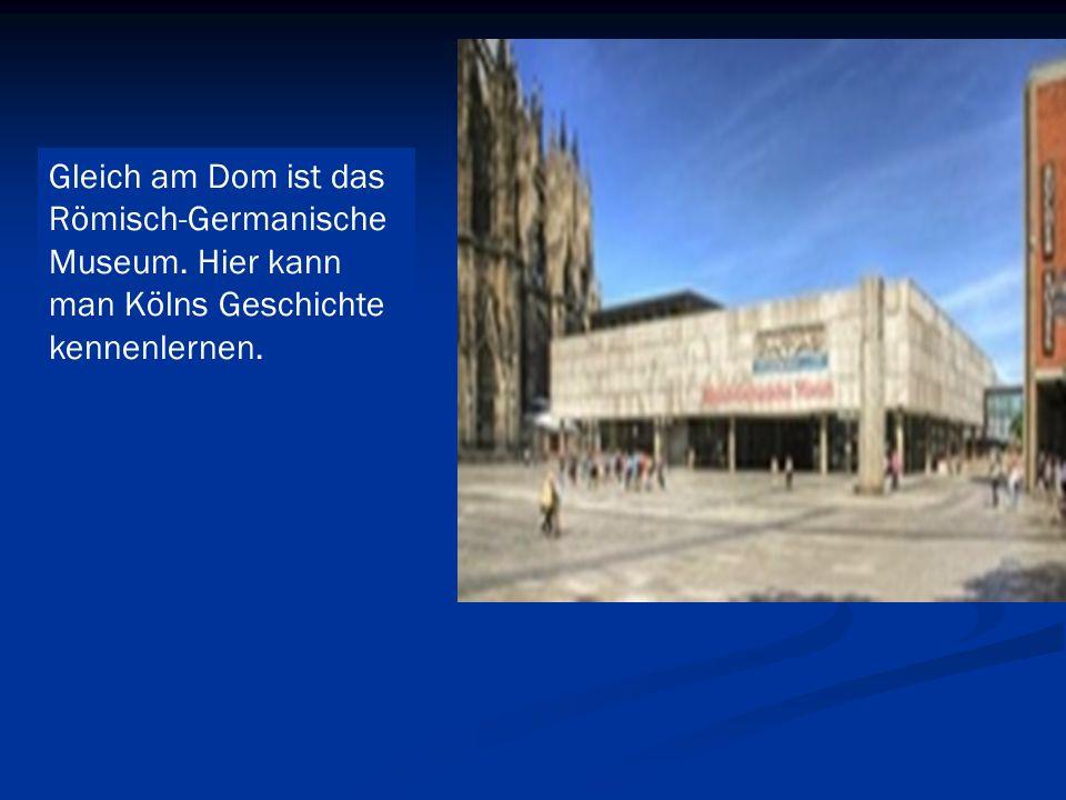 Gleich am Dom ist das Römisch-Germanische Museum