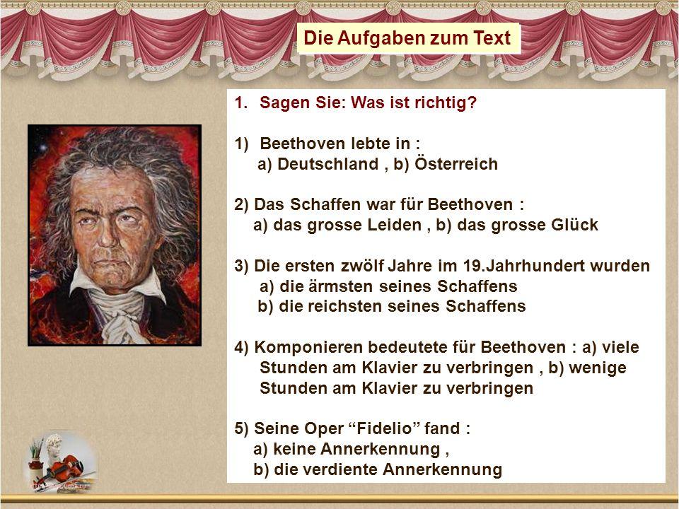 Die Aufgaben zum Text Sagen Sie: Was ist richtig Beethoven lebte in :