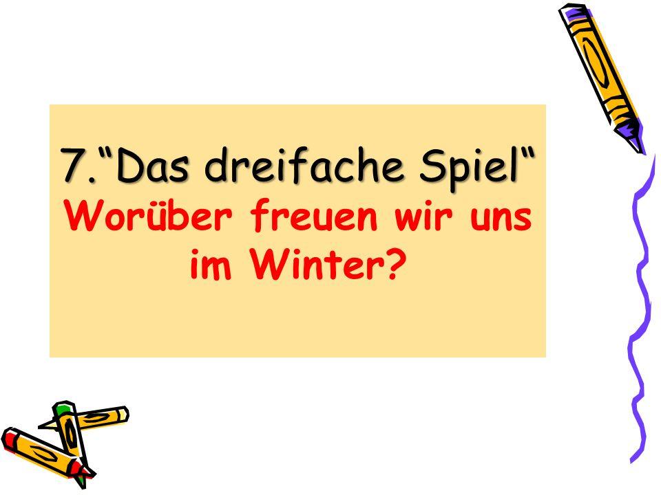 7. Das dreifache Spiel Worüber freuen wir uns im Winter