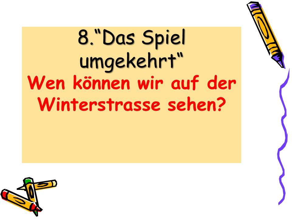 8. Das Spiel umgekehrt Wen können wir auf der Winterstrasse sehen
