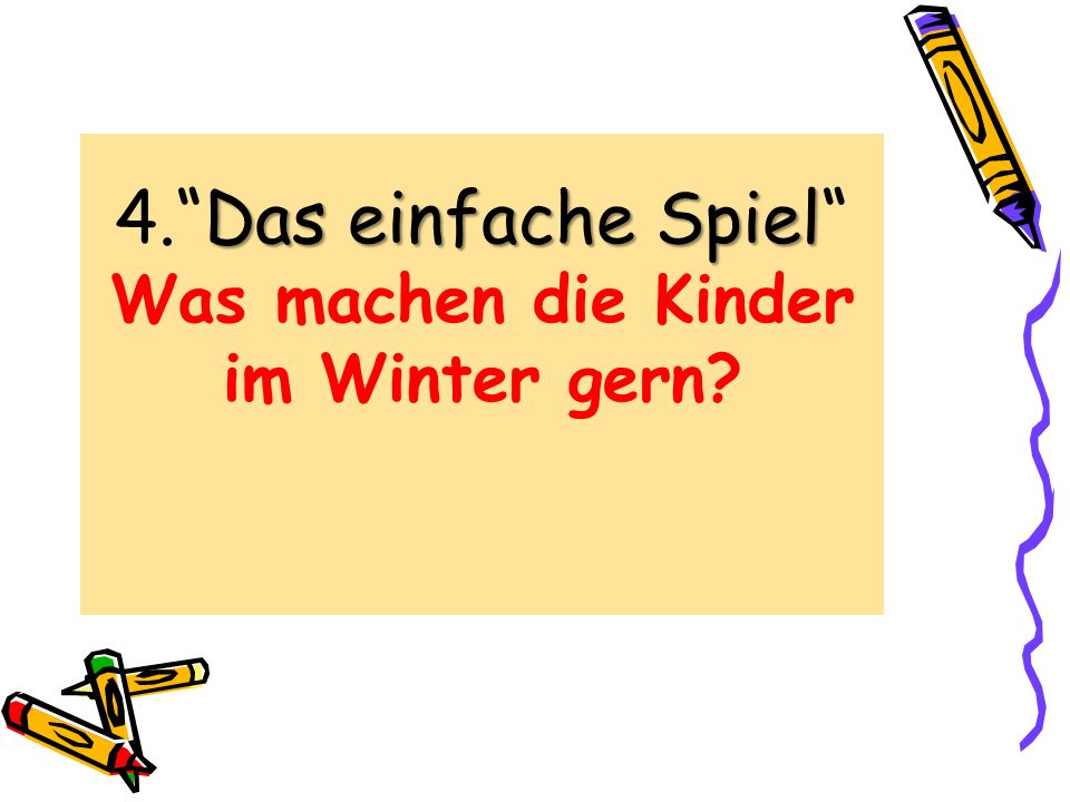 4. Das einfache Spiel Was machen die Kinder im Winter gern