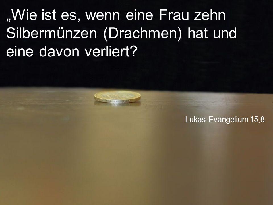 """""""Wie ist es, wenn eine Frau zehn Silbermünzen (Drachmen) hat und eine davon verliert"""