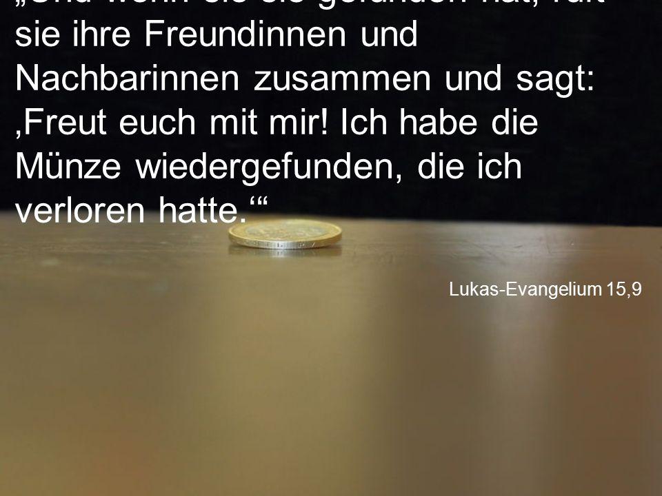 """""""Und wenn sie sie gefunden hat, ruft sie ihre Freundinnen und Nachbarinnen zusammen und sagt: 'Freut euch mit mir! Ich habe die Münze wiedergefunden, die ich verloren hatte.'"""