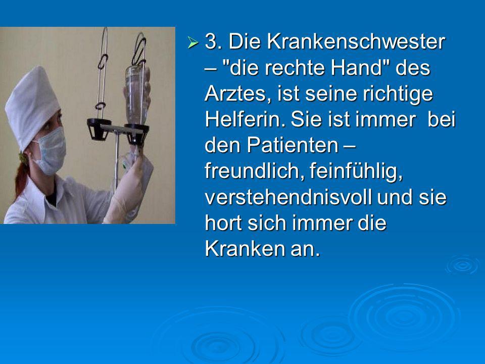 3.Die Krankenschwester – die rechte Hand des Arztes, ist seine richtige Helferin.