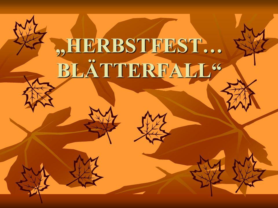 """""""HERBSTFEST… BLÄTTERFALL"""
