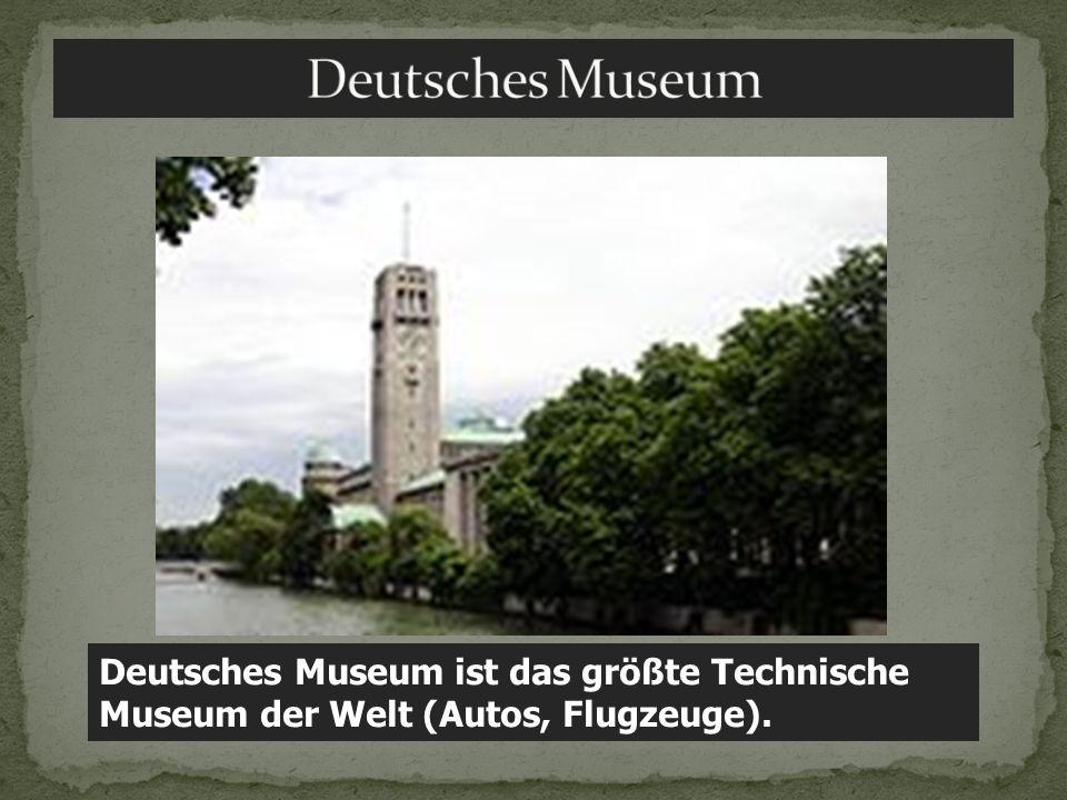 Deutsches Museum Deutsches Museum ist das größte Technische Museum der Welt (Autos, Flugzeuge).
