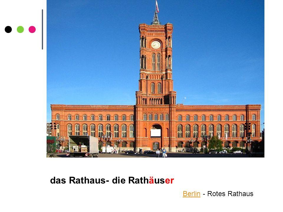 das Rathaus- die Rathäuser