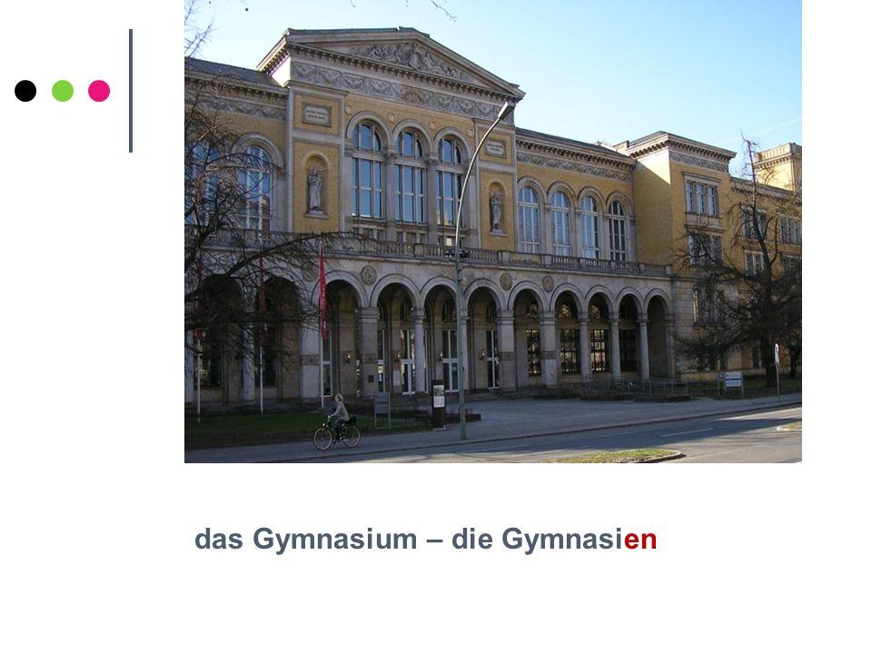 das Gymnasium – die Gymnasien