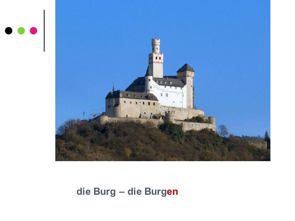 die Burg – die Burgen