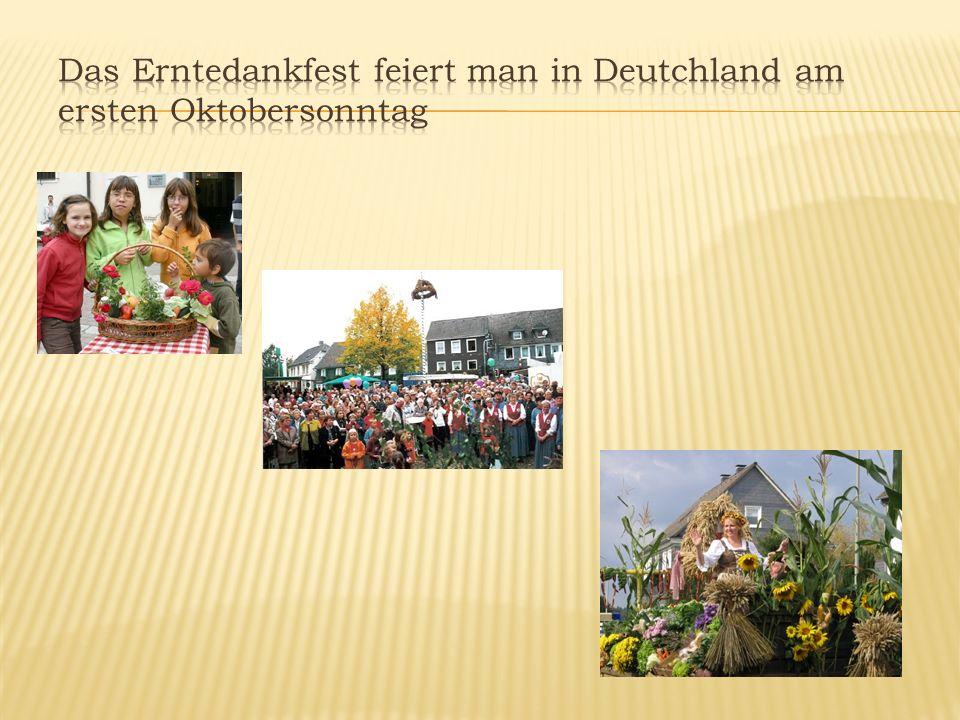 Das Erntedankfest feiert man in Deutchland am ersten Oktobersonntag