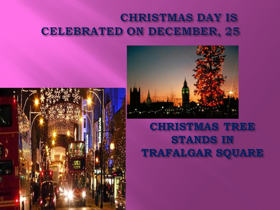 CHRISTMAS DAY IS CELEBRATED ON DECEMBER, 25