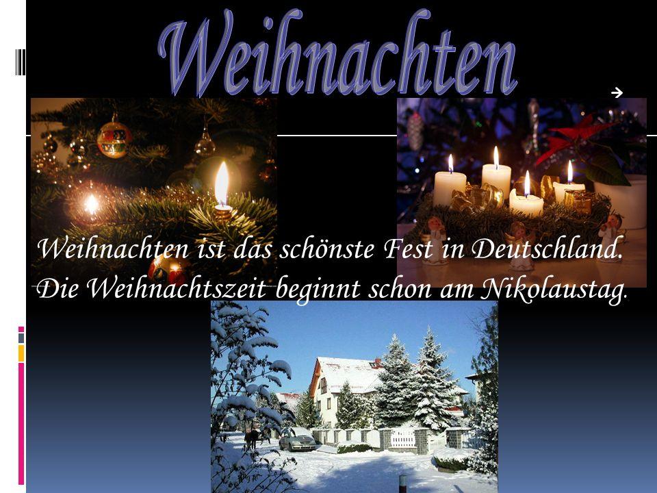 WeihnachtenWeihnachten ist das schönste Fest in Deutschland.