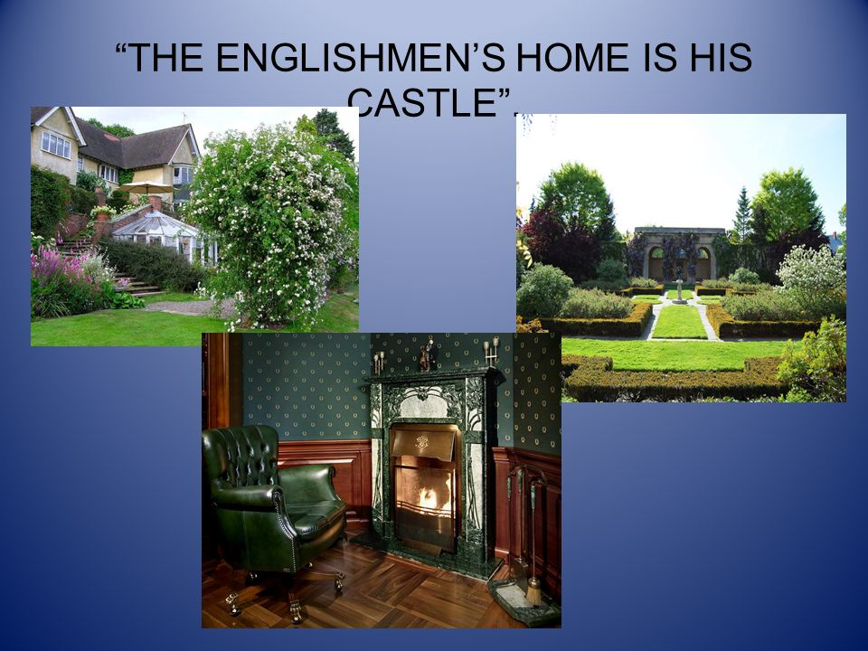 THE ENGLISHMEN'S HOME IS HIS CASTLE .
