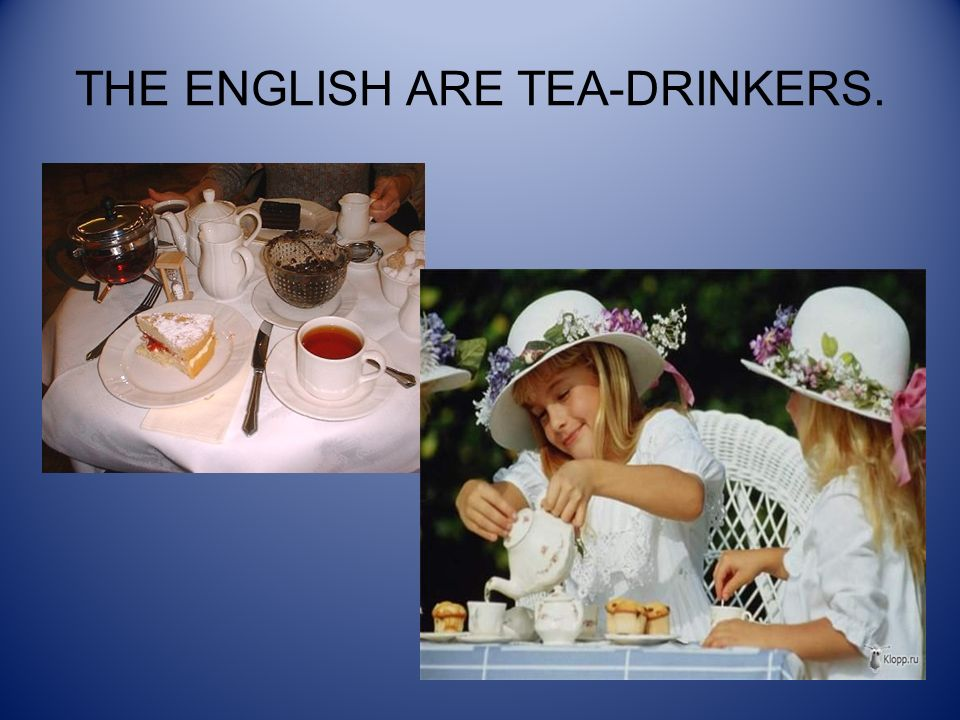 THE ENGLISH ARE TEA-DRINKERS.