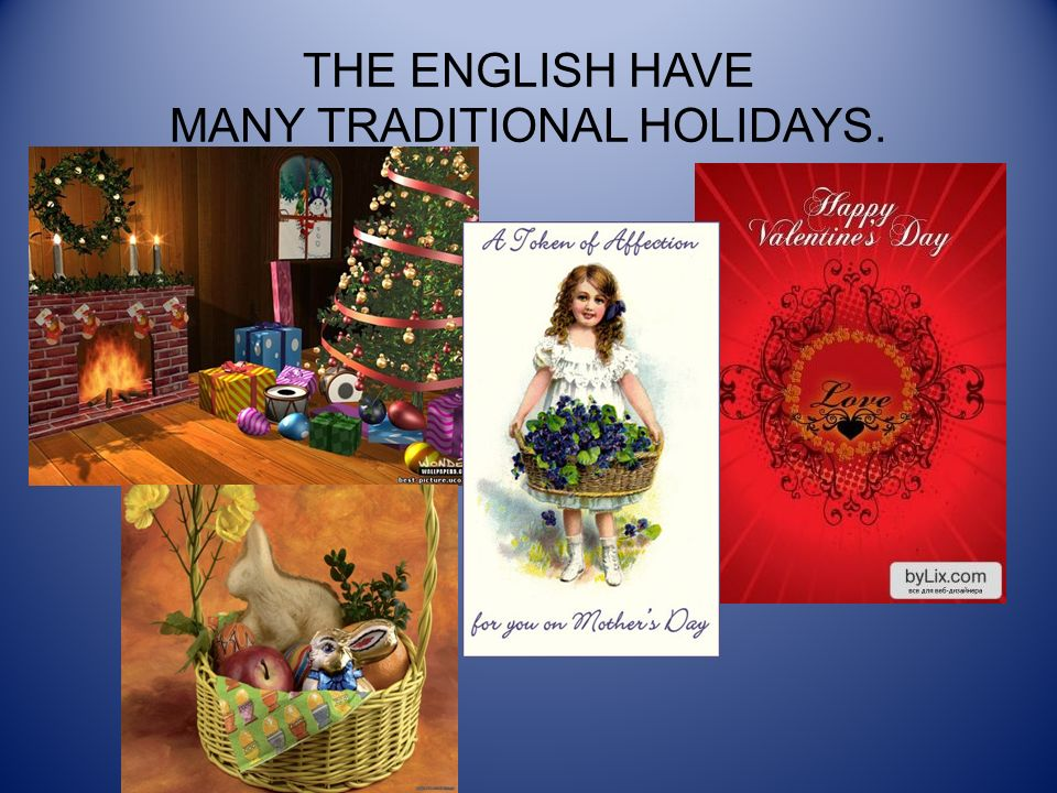 THE ENGLISH HAVE MANY TRADITIONAL HOLIDAYS.