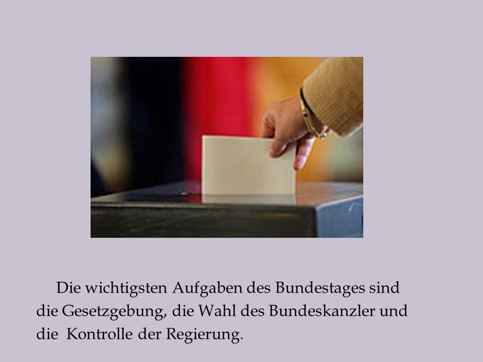 Die wichtigsten Aufgaben des Bundestages sind die Gesetzgebung, die Wahl des Bundeskanzler und die Kontrolle der Regierung.