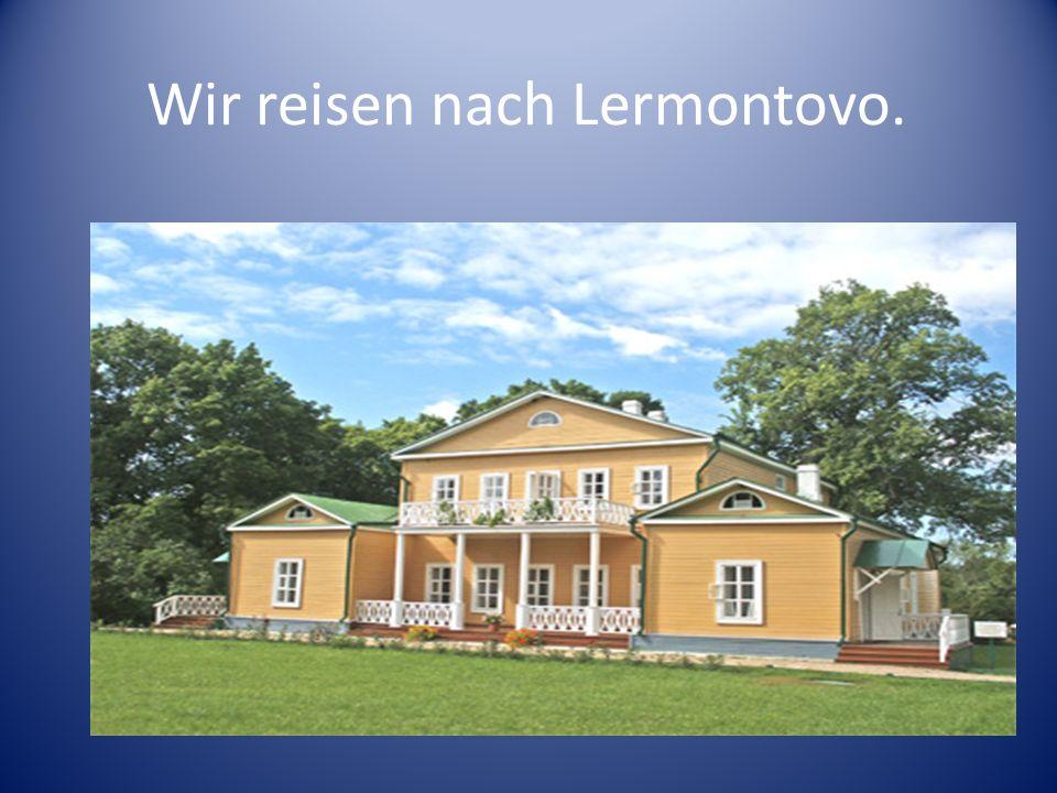 Wir reisen nach Lermontovo.