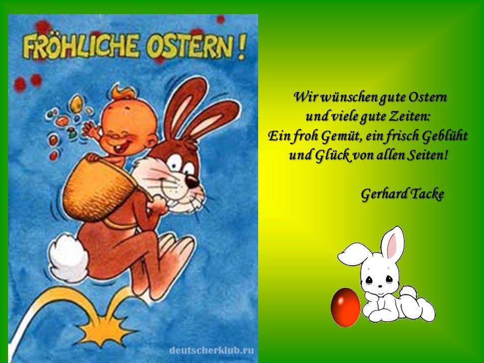 Wir wünschen gute Ostern und viele gute Zeiten: