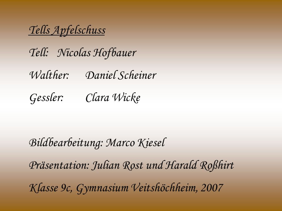Tells Apfelschuss Tell: Nicolas Hofbauer. Walther: Daniel Scheiner. Gessler: Clara Wicke. Bildbearbeitung: Marco Kiesel.