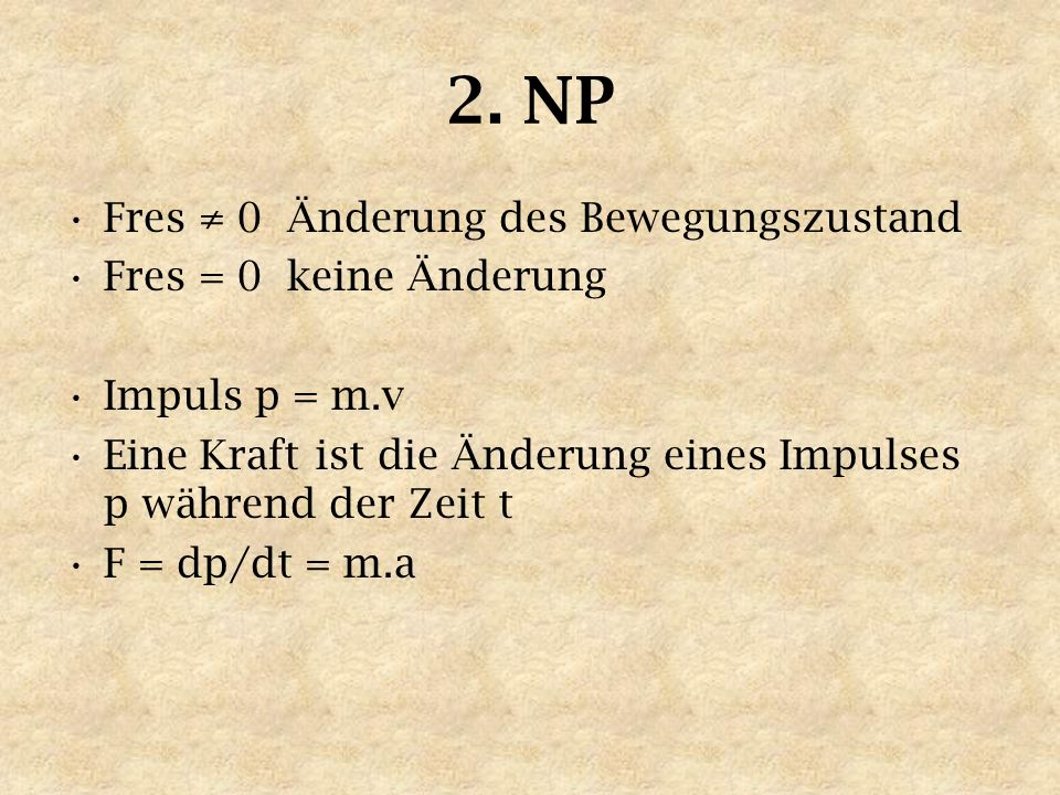 2. NP Fres ≠ 0 Änderung des Bewegungszustand Fres = 0 keine Änderung