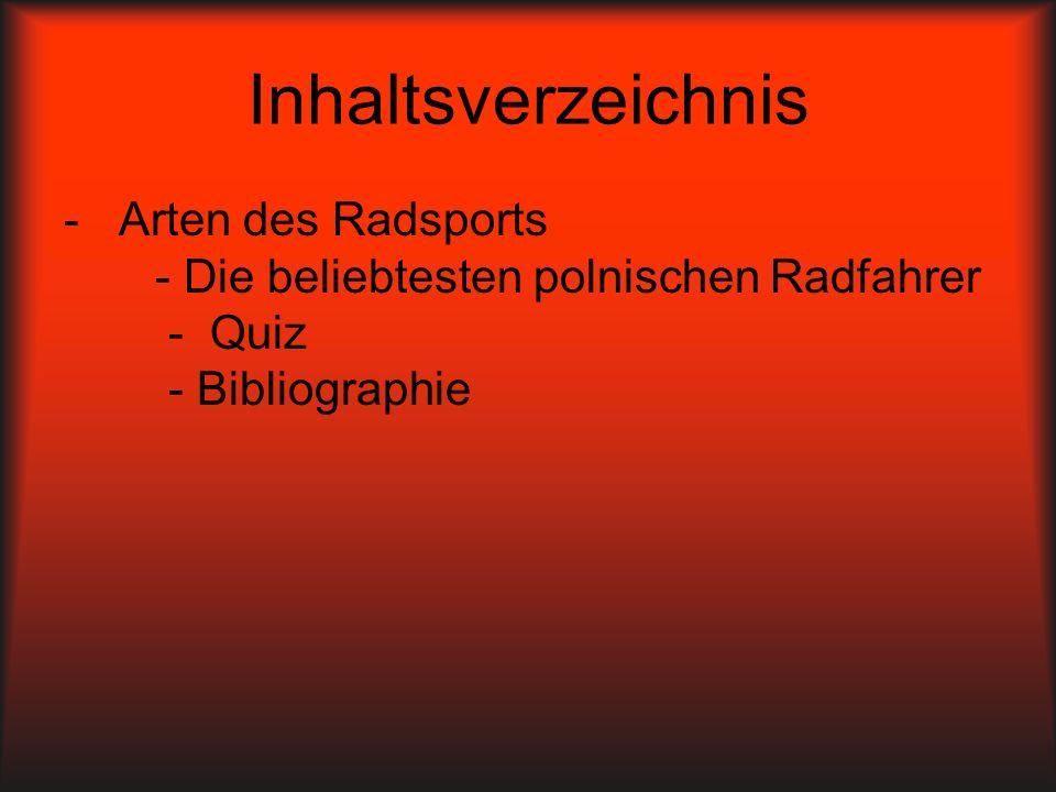 Inhaltsverzeichnis - Arten des Radsports - Die beliebtesten polnischen Radfahrer - Quiz - Bibliographie.