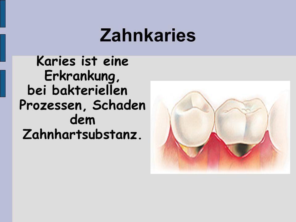 bei bakteriellen Prozessen, Schaden dem Zahnhartsubstanz.