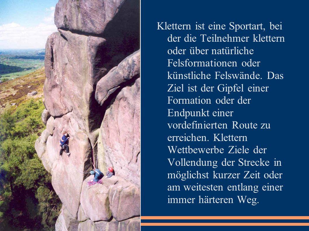 Klettern ist eine Sportart, bei der die Teilnehmer klettern oder über natürliche Felsformationen oder künstliche Felswände.
