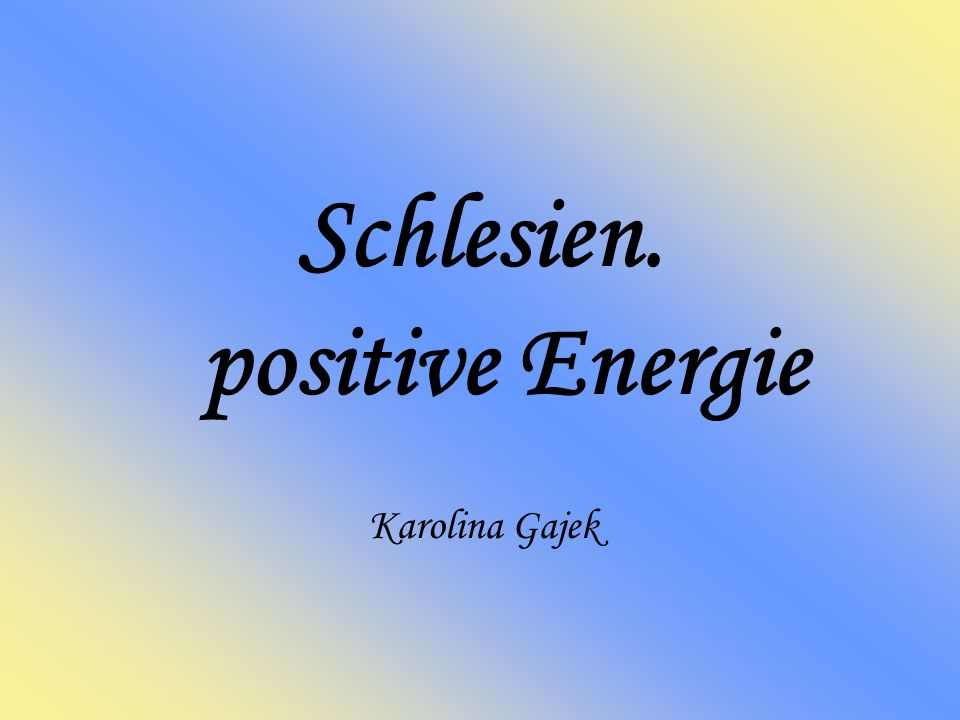 Schlesien. positive Energie