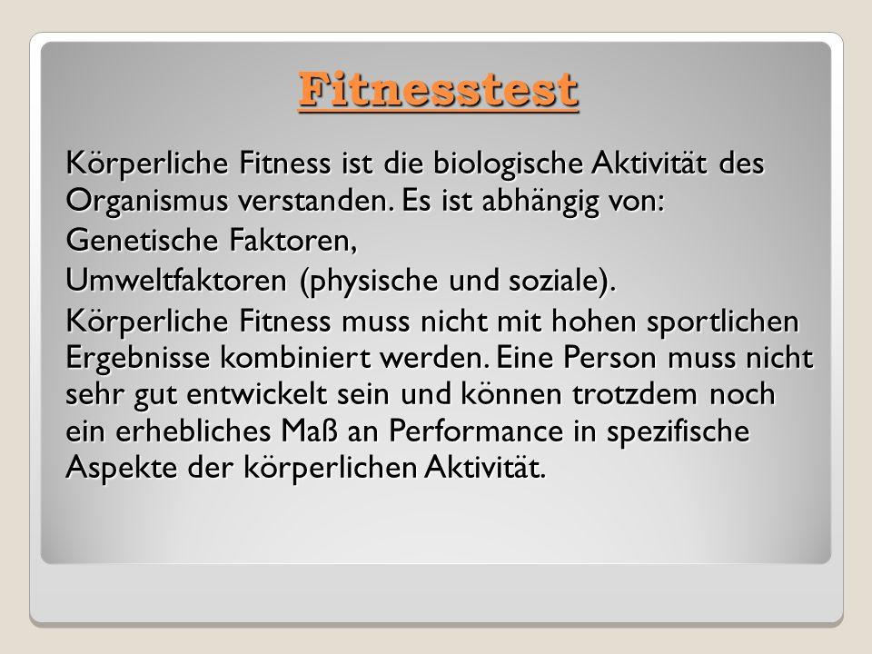 Fitnesstest Körperliche Fitness ist die biologische Aktivität des Organismus verstanden. Es ist abhängig von: