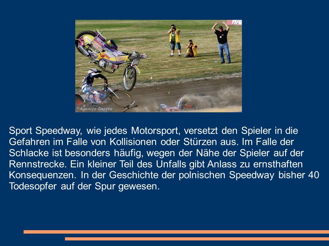 Sport Speedway, wie jedes Motorsport, versetzt den Spieler in die Gefahren im Falle von Kollisionen oder Stürzen aus.