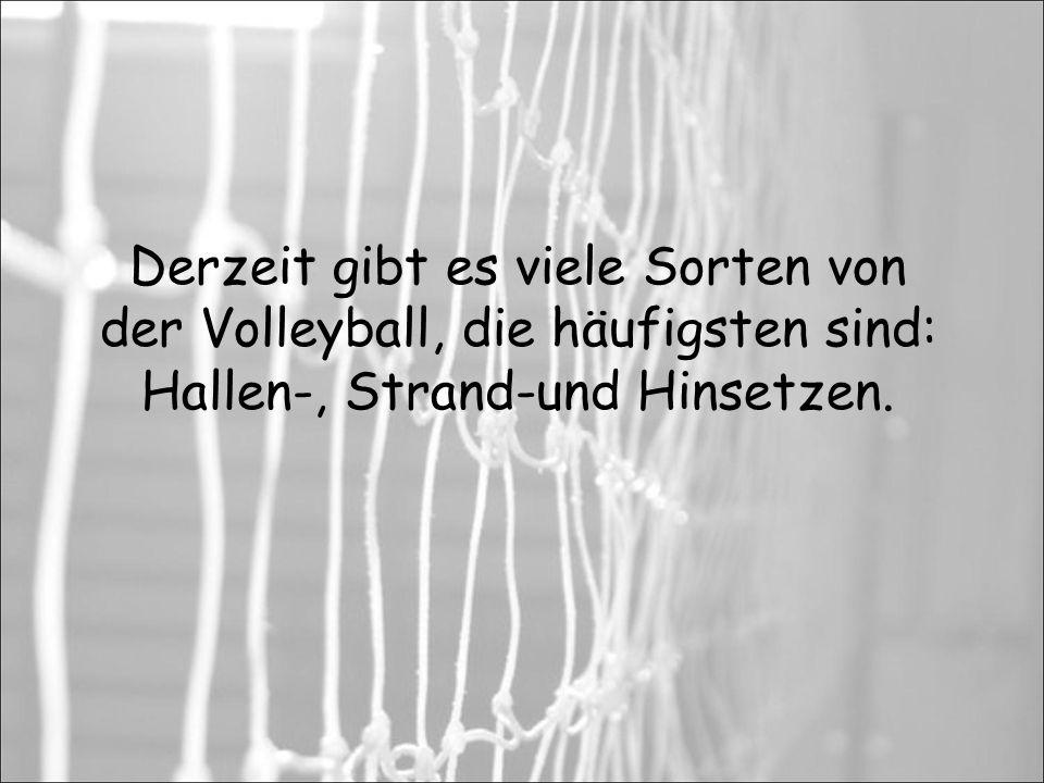 Derzeit gibt es viele Sorten von der Volleyball, die häufigsten sind: Hallen-, Strand-und Hinsetzen.