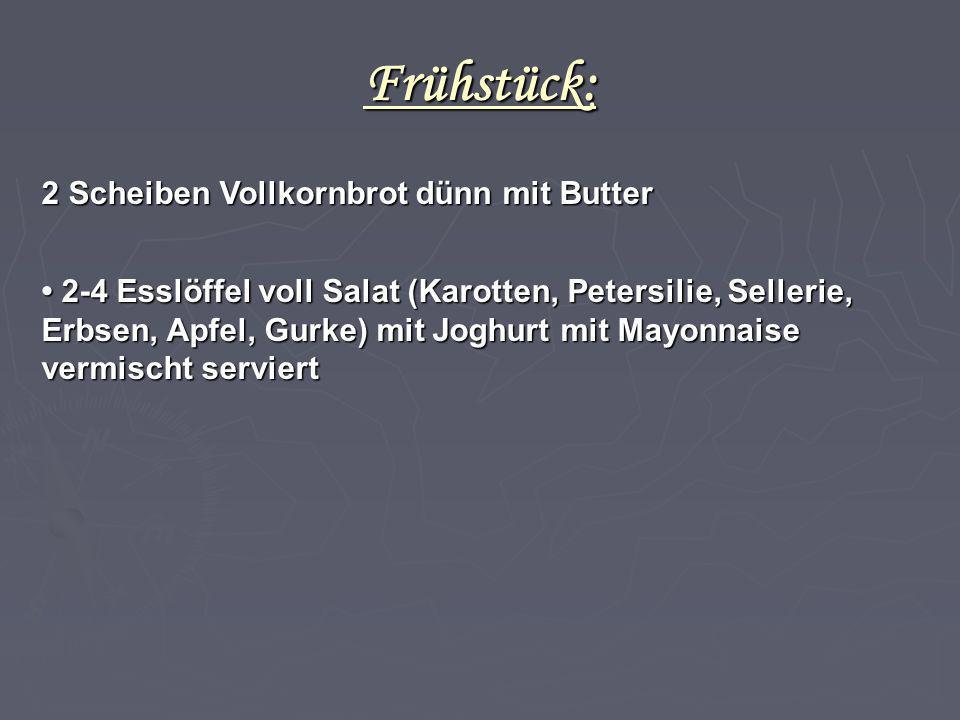 Frühstück: 2 Scheiben Vollkornbrot dünn mit Butter