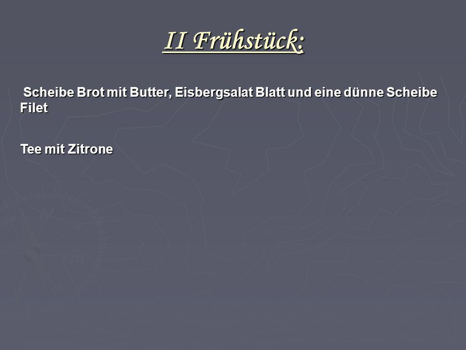 II Frühstück: Scheibe Brot mit Butter, Eisbergsalat Blatt und eine dünne Scheibe Filet. Tee mit Zitrone.
