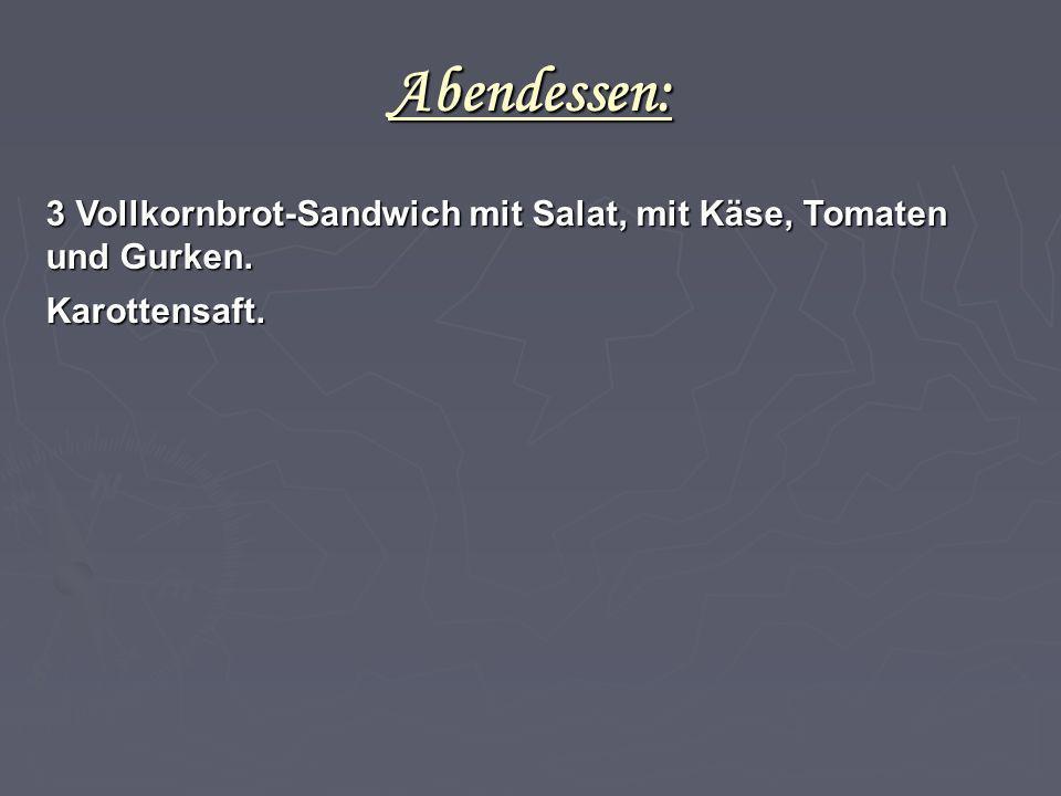 Abendessen: 3 Vollkornbrot-Sandwich mit Salat, mit Käse, Tomaten und Gurken. Karottensaft. 31