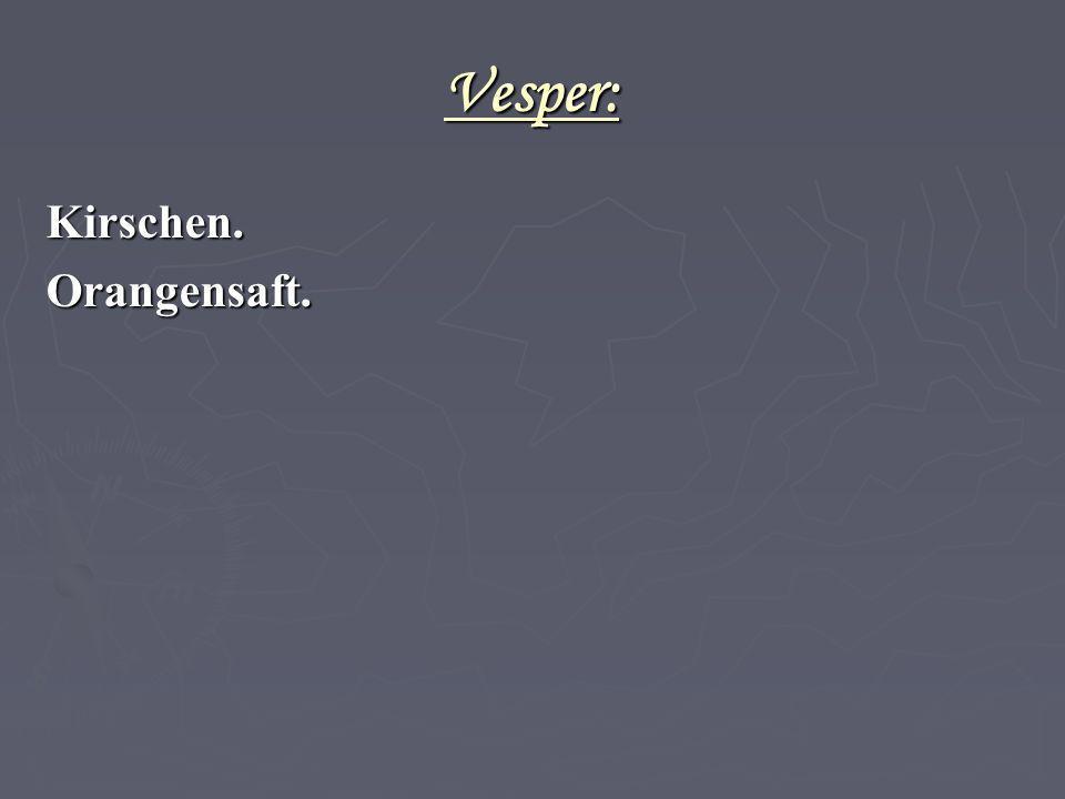 Vesper: Kirschen. Orangensaft. 36