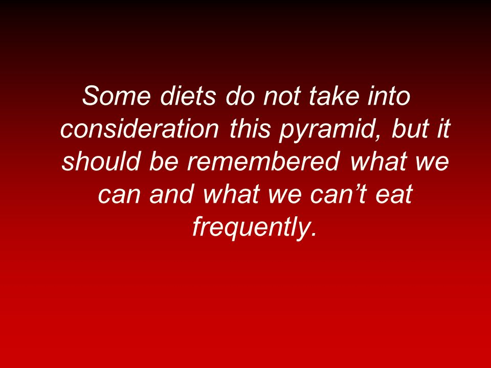 Some diets do not take into consideration this pyramid, but it should be remembered what we can and what we can't eat frequently.