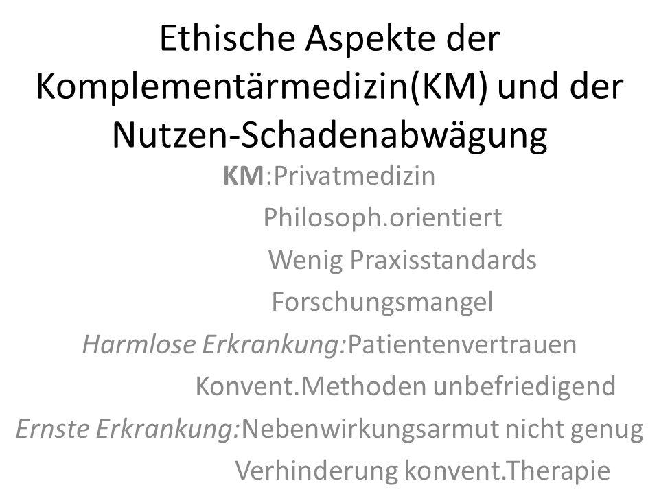 Ethische Aspekte der Komplementärmedizin(KM) und der Nutzen-Schadenabwägung