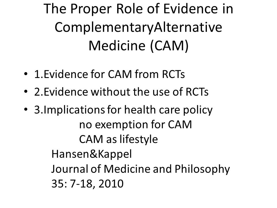 The Proper Role of Evidence in ComplementaryAlternative Medicine (CAM)