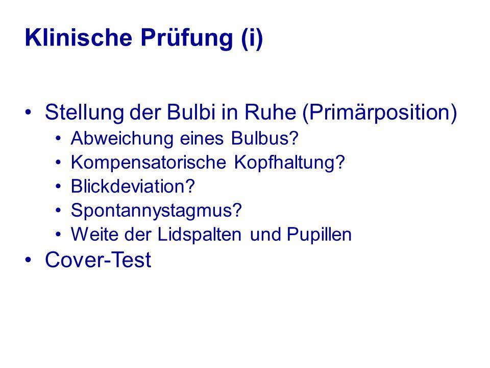 Klinische Prüfung (i) Stellung der Bulbi in Ruhe (Primärposition)