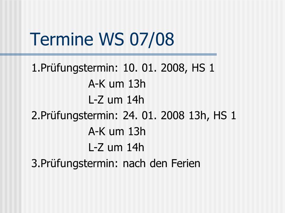 Termine WS 07/08 1.Prüfungstermin: 10. 01. 2008, HS 1 A-K um 13h
