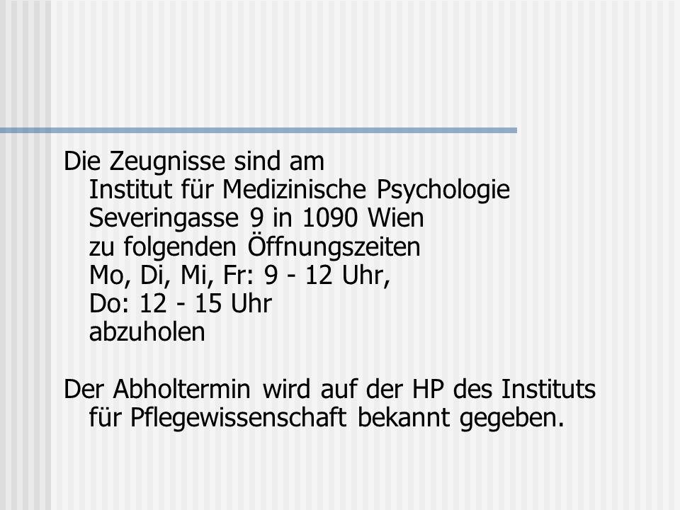 Die Zeugnisse sind am Institut für Medizinische Psychologie. Severingasse 9 in 1090 Wien zu folgenden Öffnungszeiten.