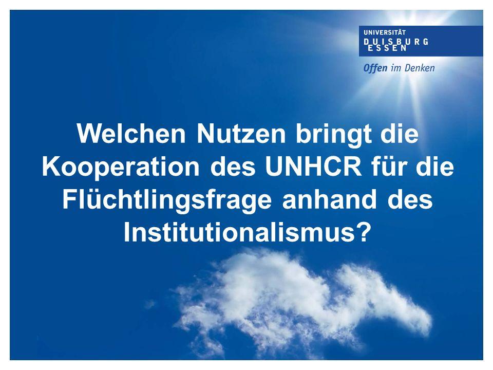 Welchen Nutzen bringt die Kooperation des UNHCR für die Flüchtlingsfrage anhand des Institutionalismus